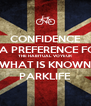 CONFIDENCE IS A PREFERENCE FOR THE HABITUAL VOYEUR OF WHAT IS KNOWN AS PARKLIFE - Personalised Poster A4 size