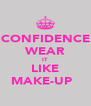CONFIDENCE WEAR IT LIKE MAKE-UP ♡ - Personalised Poster A4 size