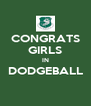 CONGRATS GIRLS IN DODGEBALL  - Personalised Poster A4 size