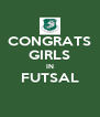 CONGRATS GIRLS IN FUTSAL  - Personalised Poster A4 size