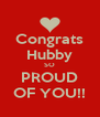 Congrats Hubby SO PROUD OF YOU!! - Personalised Poster A4 size