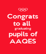 Congrats to all  graduating pupils of AAQES - Personalised Poster A4 size