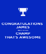 CONGRATULATIONS  JAMES WAY TO GO CHAMP THAT'S AWESOME - Personalised Poster A4 size