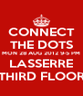 CONNECT THE DOTS MON 28 AUG 2012 9-5 PM LASSERRE THIRD FLOOR - Personalised Poster A4 size