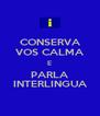 CONSERVA VOS CALMA E PARLA INTERLINGUA - Personalised Poster A4 size