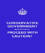 CONSERVATIVE GOVERNMENT NOW IN PLACE! PROCEED WITH CAUTION! - Personalised Poster A4 size