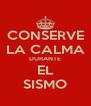 CONSERVE LA CALMA DURANTE EL SISMO - Personalised Poster A4 size