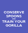 CONSERVE SPOONS AND TRAIN YOUR GORILLA - Personalised Poster A4 size