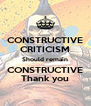 CONSTRUCTIVE CRITICISM Should remain CONSTRUCTIVE Thank you - Personalised Poster A4 size