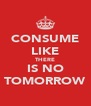 CONSUME LIKE THERE IS NO TOMORROW - Personalised Poster A4 size
