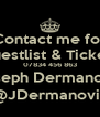 Contact me for Guestlist & Tickets 07834 456 863 Joseph Dermanovic @JDermanovic - Personalised Poster A4 size