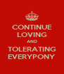 CONTINUE LOVING AND TOLERATING EVERYPONY - Personalised Poster A4 size