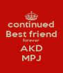 continued Best friend forever AKD MPJ - Personalised Poster A4 size