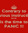Contrary to previous instructions NOW is the time to PANIC !!! - Personalised Poster A4 size