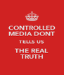 CONTROLLED MEDIA DONT TELLS US THE REAL TRUTH - Personalised Poster A4 size