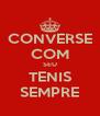 CONVERSE COM SEU TENIS SEMPRE - Personalised Poster A4 size