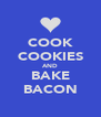 COOK COOKIES AND BAKE BACON - Personalised Poster A4 size