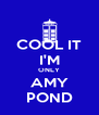 COOL IT I'M ONLY AMY POND - Personalised Poster A4 size