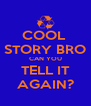 COOL  STORY BRO CAN YOU TELL IT AGAIN? - Personalised Poster A4 size