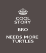 COOL STORY BRO NEEDS MORE  TURTLES - Personalised Poster A4 size