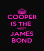 COOPER IS THE  NEXT JAMES BOND - Personalised Poster A4 size