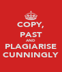 COPY, PAST AND PLAGIARISE CUNNINGLY - Personalised Poster A4 size