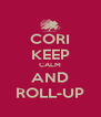 CORI KEEP CALM AND ROLL-UP - Personalised Poster A4 size