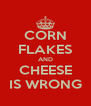 CORN FLAKES AND CHEESE IS WRONG - Personalised Poster A4 size