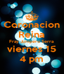 Coronacion Reina Fray Junipero Serra viernes 15 4 pm - Personalised Poster A4 size