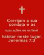 Corrijam a sua conduta e as suas ações eu os farei habitar neste lugar. Jeremias 7:3 - Personalised Poster A4 size