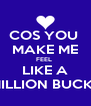 COS YOU  MAKE ME FEEL  LIKE A MILLION BUCKS - Personalised Poster A4 size