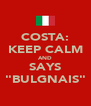 """COSTA: KEEP CALM AND SAYS """"BULGNAIS"""" - Personalised Poster A4 size"""