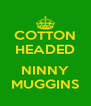 COTTON HEADED  NINNY MUGGINS - Personalised Poster A4 size
