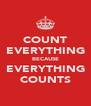 COUNT EVERYTHING BECAUSE EVERYTHING COUNTS - Personalised Poster A4 size