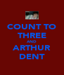 COUNT TO THREE AND ARTHUR DENT - Personalised Poster A4 size