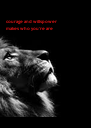 courage and willspower makes who you're are - Personalised Poster A4 size
