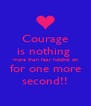 Courage is nothing  more than fear holding on for one more second!! - Personalised Poster A4 size