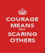 COURAGE MEANS NOT SCARING OTHERS - Personalised Poster A4 size
