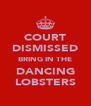 COURT DISMISSED BRING IN THE DANCING LOBSTERS - Personalised Poster A4 size