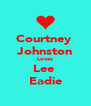 Courtney  Johnston Loves Lee  Eadie - Personalised Poster A4 size