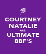 COURTNEY NATALIE ARE ULTIMATE BBF'S - Personalised Poster A4 size