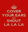 COVER YOUR EARS AND SHOUT LA LA LA - Personalised Poster A4 size