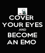 COVER  YOUR EYES AND BECOME AN EMO  - Personalised Poster A4 size
