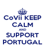 CoVii KEEP CALM AND SUPPORT PORTUGAL - Personalised Poster A4 size