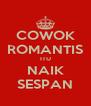 COWOK ROMANTIS ITU NAIK SESPAN - Personalised Poster A4 size