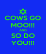 COWS GO MOO!!! AND SO DO YOU!!! - Personalised Poster A4 size