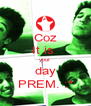 Coz It is  your  day PREM. :* - Personalised Poster A4 size
