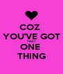 COZ  YOU'VE GOT THAT ONE  THING - Personalised Poster A4 size