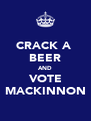 CRACK A  BEER AND VOTE MACKINNON - Personalised Poster A4 size