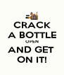 CRACK A BOTTLE OPEN AND GET  ON IT! - Personalised Poster A4 size